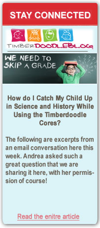 How do I Catch My Child Up in Science and History While Using the Timberdoodle Cores?
